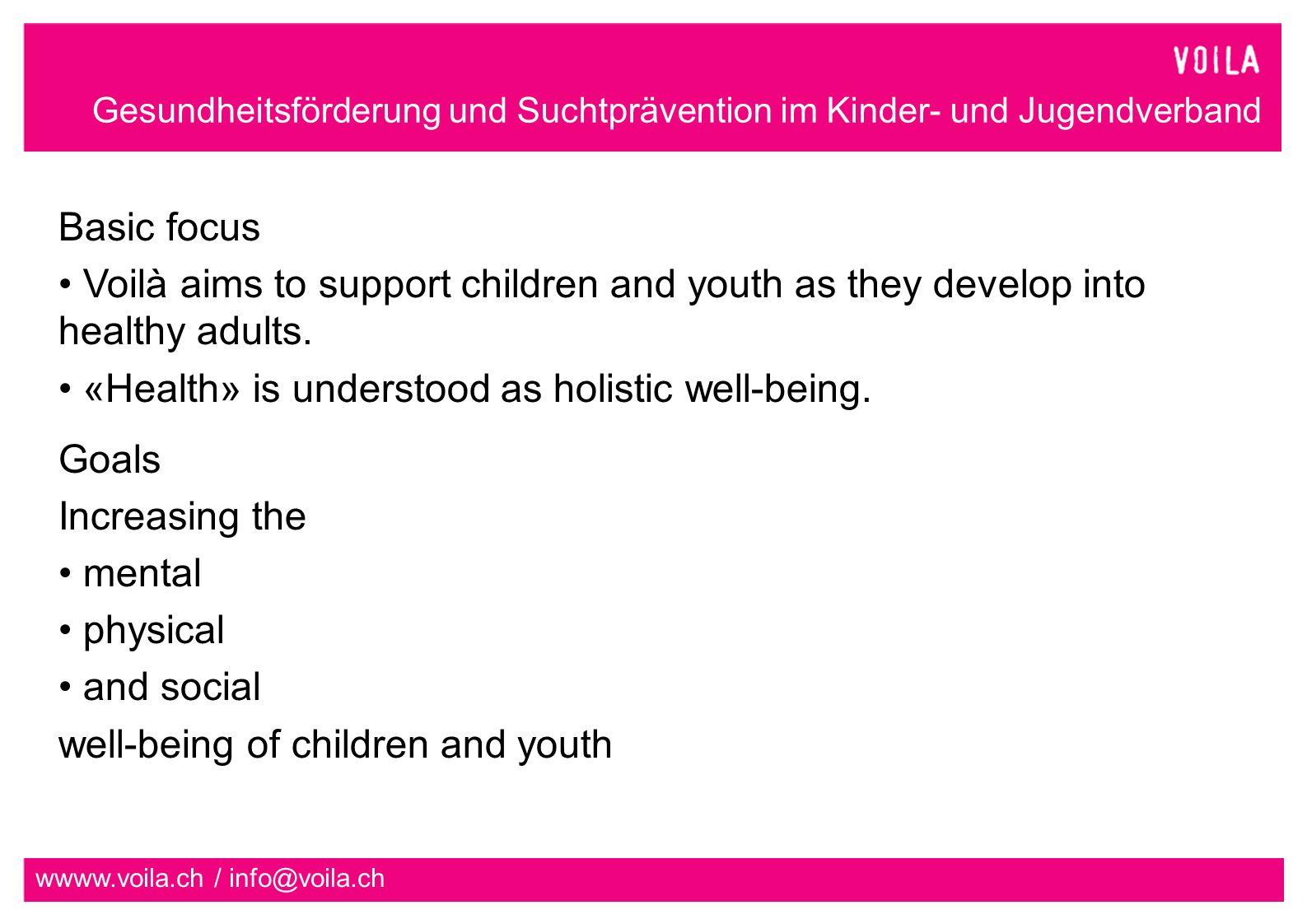 Gesundheitsförderung und Suchtprävention im Kinder- und Jugendverband wwww.voila.ch / info@voila.ch Target group Voilà is aimed at the youth organizations in Switzerland.