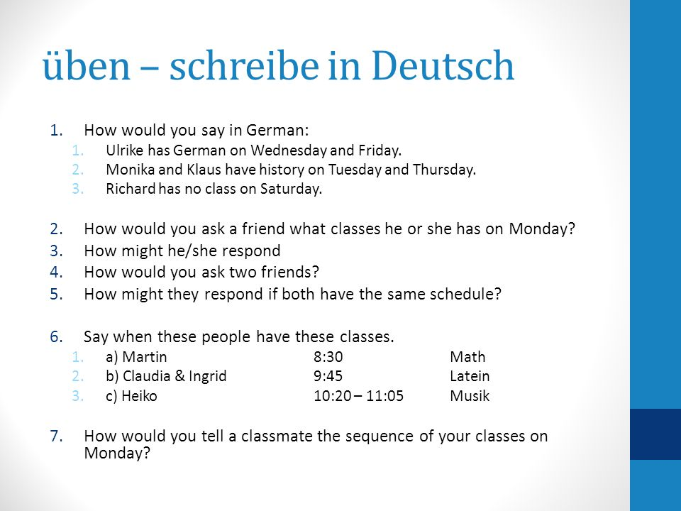 üben – schreibe in Deutsch 1.How would you say in German: 1.Ulrike has German on Wednesday and Friday. 2.Monika and Klaus have history on Tuesday and