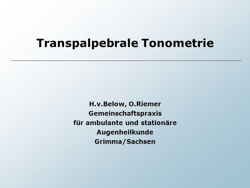Transpalpebrale Tonometrie H.v.Below, O.Riemer Gemeinschaftspraxis für ambulante und stationäre Augenheilkunde Grimma/Sachsen