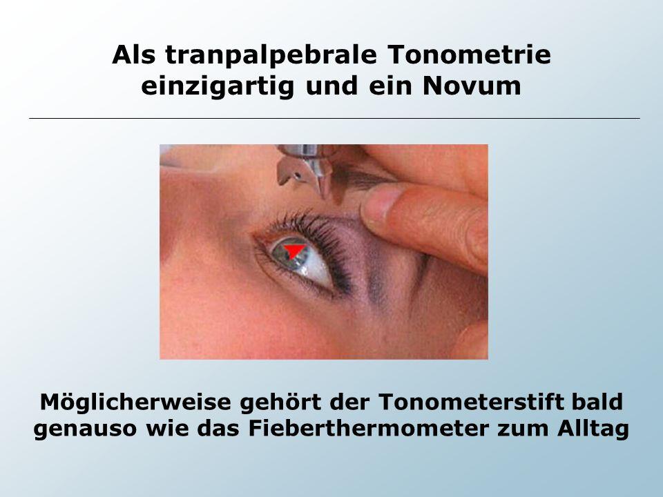 Als tranpalpebrale Tonometrie einzigartig und ein Novum Möglicherweise gehört der Tonometerstift bald genauso wie das Fieberthermometer zum Alltag