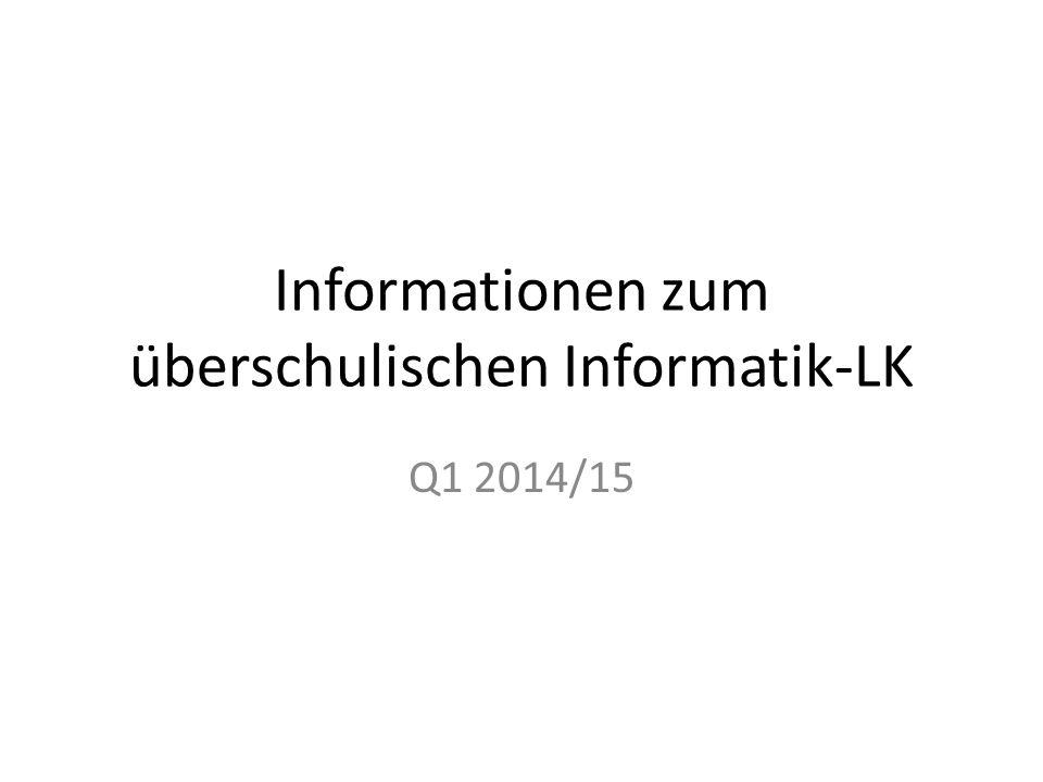 Informationen zum überschulischen Informatik-LK Q1 2014/15