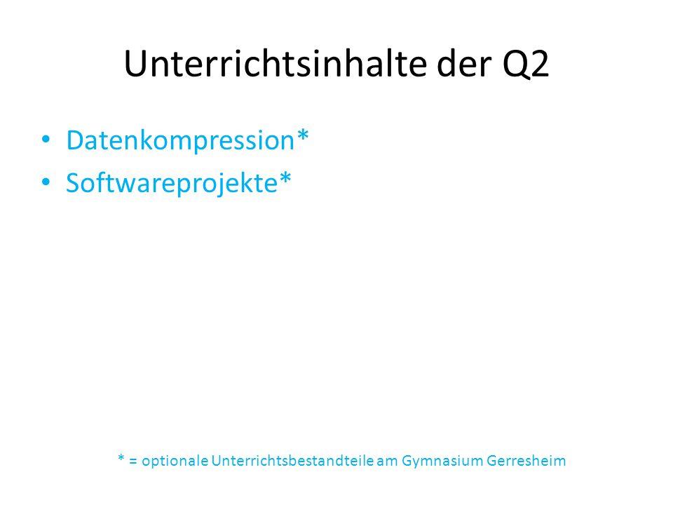 Unterrichtsinhalte der Q2 Datenkompression* Softwareprojekte* * = optionale Unterrichtsbestandteile am Gymnasium Gerresheim