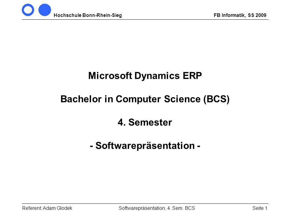 Hochschule Bonn-Rhein-SiegFB Informatik, SS 2009 Seite 1Referent: Adam Glodek Microsoft Dynamics ERP Bachelor in Computer Science (BCS) 4.