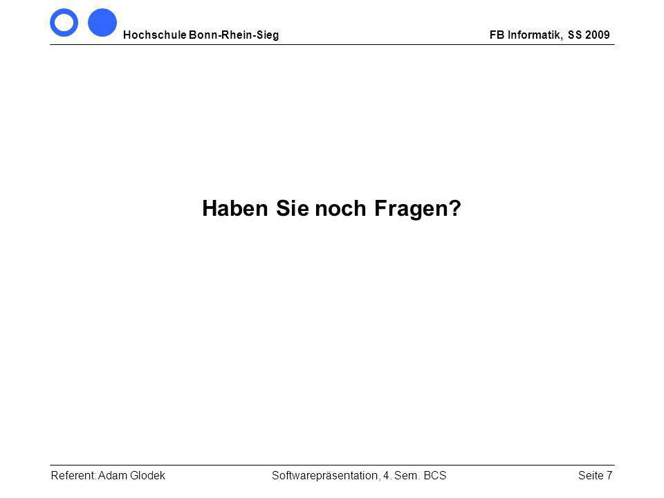 Hochschule Bonn-Rhein-SiegFB Informatik, SS 2009 Seite 7 Haben Sie noch Fragen.