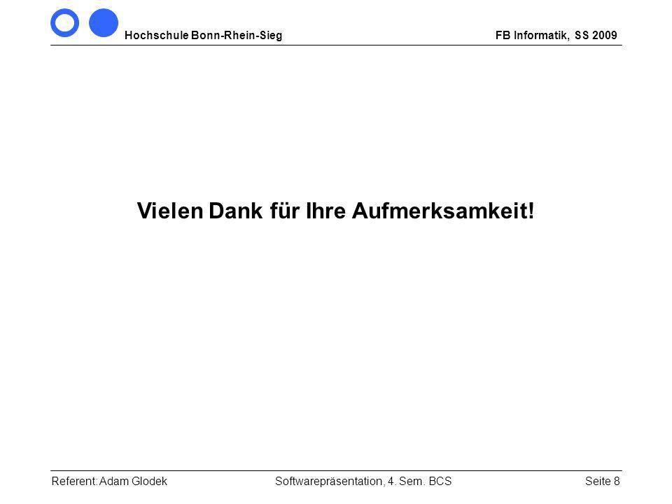 Hochschule Bonn-Rhein-SiegFB Informatik, SS 2009 Seite 8 Vielen Dank für Ihre Aufmerksamkeit.