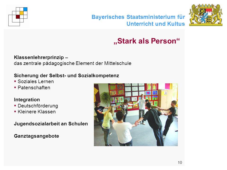Bayerisches Staatsministerium für Unterricht und Kultus 10 Stark als Person Klassenlehrerprinzip – das zentrale pädagogische Element der Mittelschule