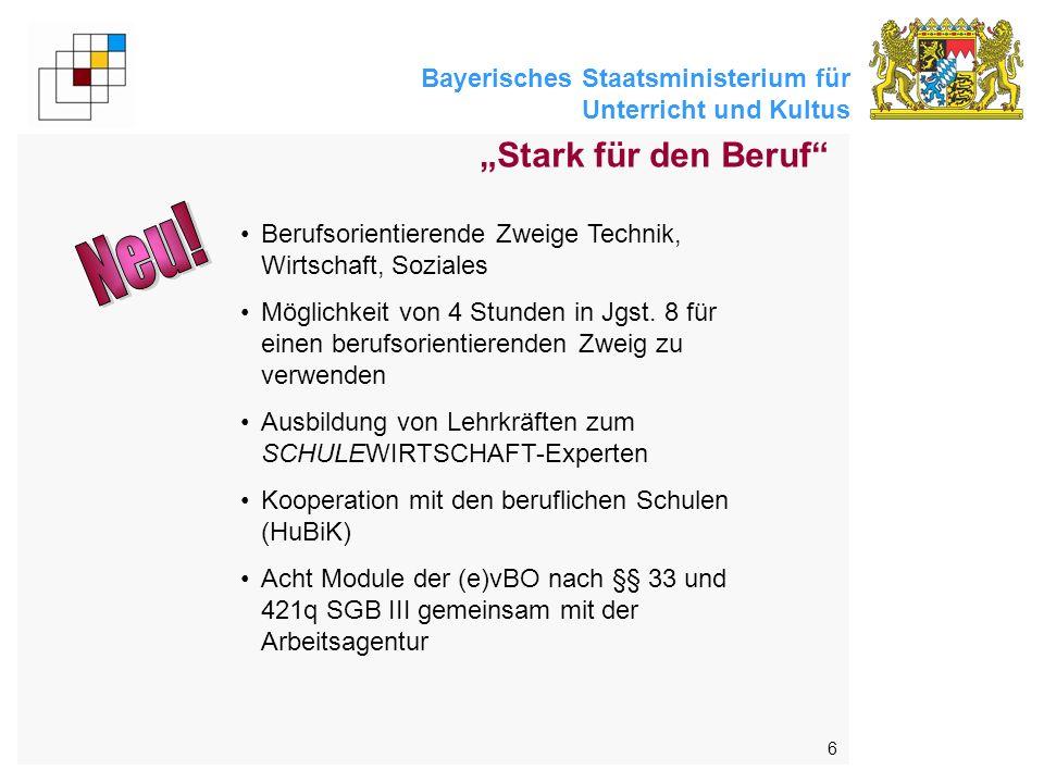 Bayerisches Staatsministerium für Unterricht und Kultus 6 Stark für den Beruf Berufsorientierende Zweige Technik, Wirtschaft, Soziales Möglichkeit von 4 Stunden in Jgst.
