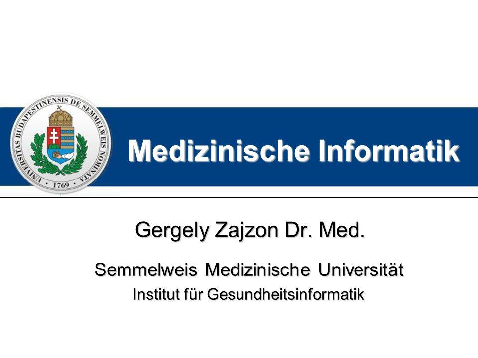 Medizinische Informatik Gergely Zajzon Dr.Med.