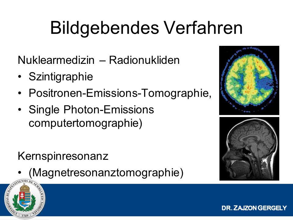 Bildgebendes Verfahren Nuklearmedizin – Radionukliden Szintigraphie Positronen-Emissions-Tomographie, Single Photon-Emissions computertomographie) Kernspinresonanz (Magnetresonanztomographie) DR.