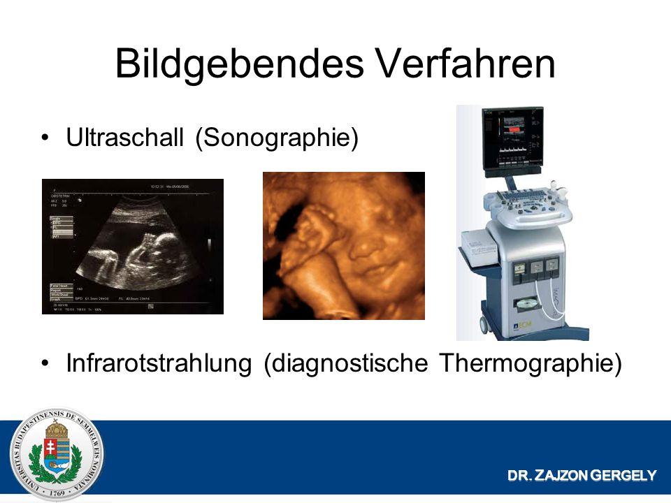 Bildgebendes Verfahren Ultraschall (Sonographie) Infrarotstrahlung (diagnostische Thermographie) DR.