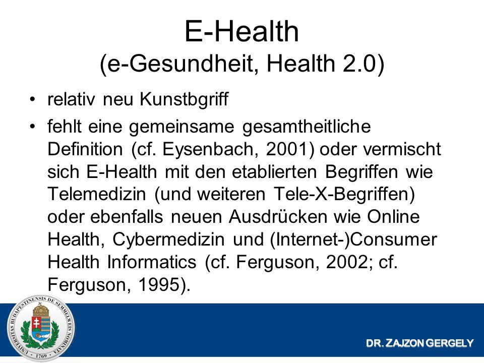 E-Health (e-Gesundheit, Health 2.0) relativ neu Kunstbgriff fehlt eine gemeinsame gesamtheitliche Definition (cf.