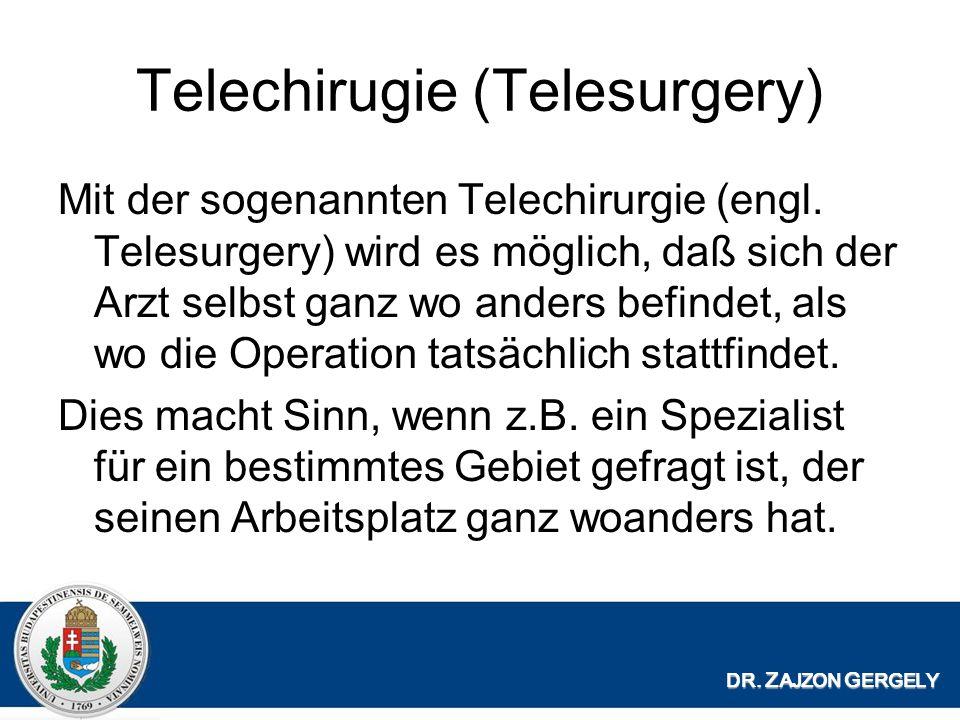 Telechirugie (Telesurgery) Mit der sogenannten Telechirurgie (engl.