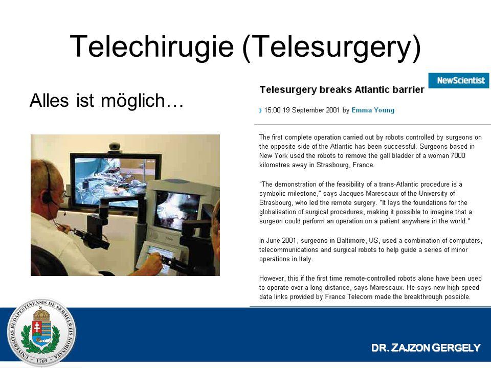 Telechirugie (Telesurgery) Alles ist möglich… DR. Z AJZON G ERGELY