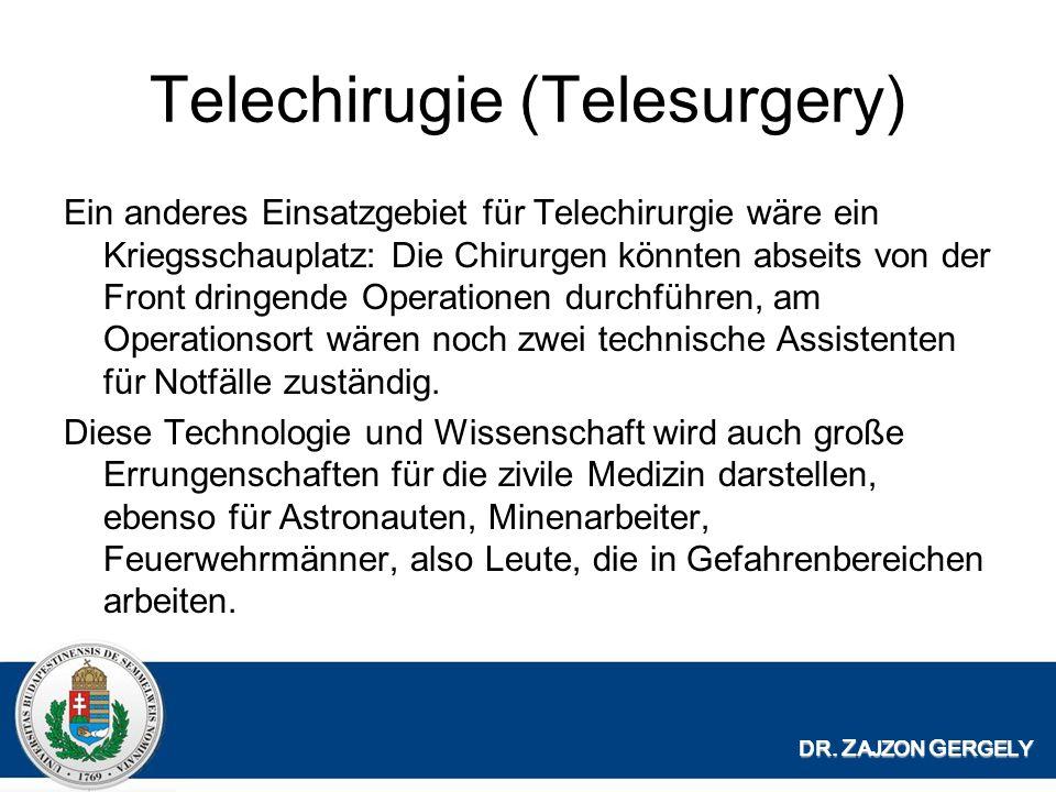 Telechirugie (Telesurgery) Ein anderes Einsatzgebiet für Telechirurgie wäre ein Kriegsschauplatz: Die Chirurgen könnten abseits von der Front dringende Operationen durchführen, am Operationsort wären noch zwei technische Assistenten für Notfälle zuständig.