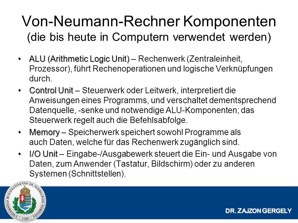 Von-Neumann-Rechner Komponenten (die bis heute in Computern verwendet werden) ALU (Arithmetic Logic Unit)ALU (Arithmetic Logic Unit) – Rechenwerk (Zentraleinheit, Prozessor), führt Rechenoperationen und logische Verknüpfungen durch.