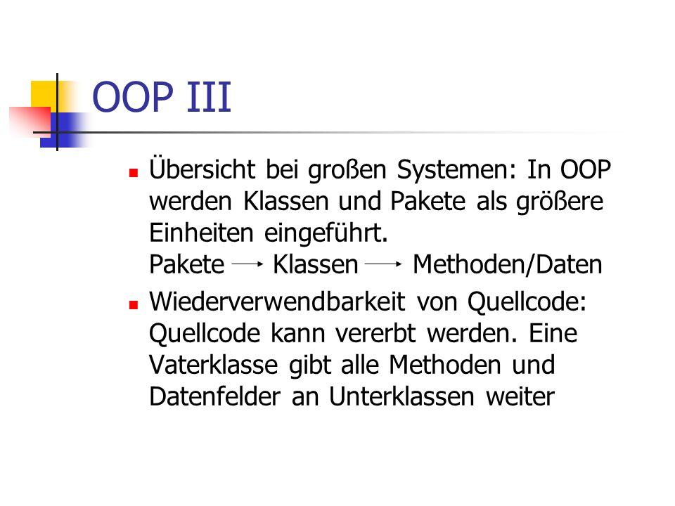 OOP III Übersicht bei großen Systemen: In OOP werden Klassen und Pakete als größere Einheiten eingeführt. Pakete KlassenMethoden/Daten Wiederverwendba