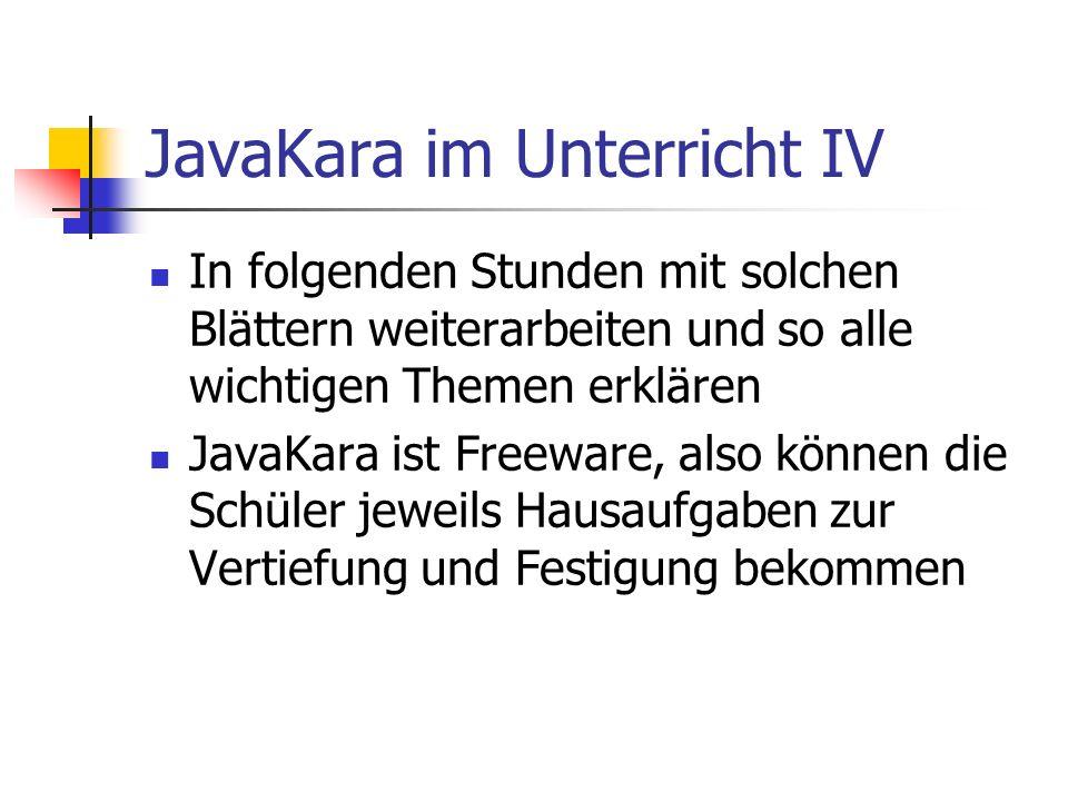 JavaKara im Unterricht IV In folgenden Stunden mit solchen Blättern weiterarbeiten und so alle wichtigen Themen erklären JavaKara ist Freeware, also k