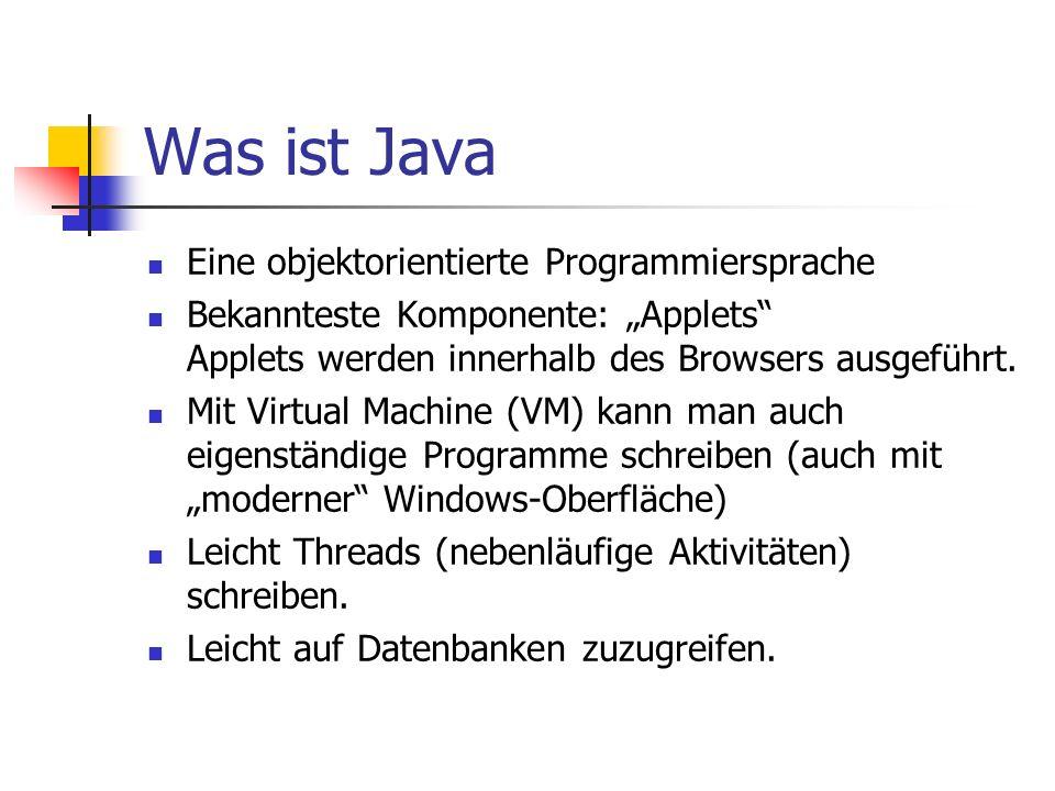 Wie funktioniert Java I Benötigt Quelldatei mit Quelltext Erstellbar mit Editor aber einfacher mit IDE, da diese auch Debugger und Kompiler bietet Kompiler übersetzt Quelltext in Bytecode Bytecode wird von JVM in Maschinenbefehle umgesetzt Jeder Rechner mit JVM kann, unabhängig von OS, Programm ohne kompilieren ausführen