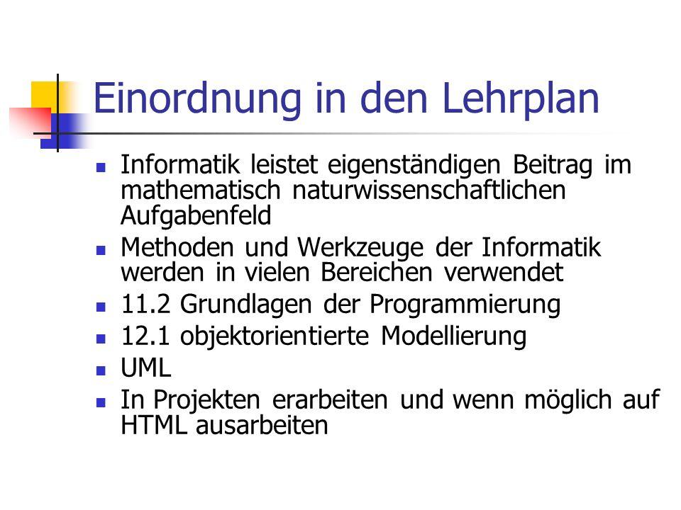 Einordnung in den Lehrplan Informatik leistet eigenständigen Beitrag im mathematisch naturwissenschaftlichen Aufgabenfeld Methoden und Werkzeuge der I
