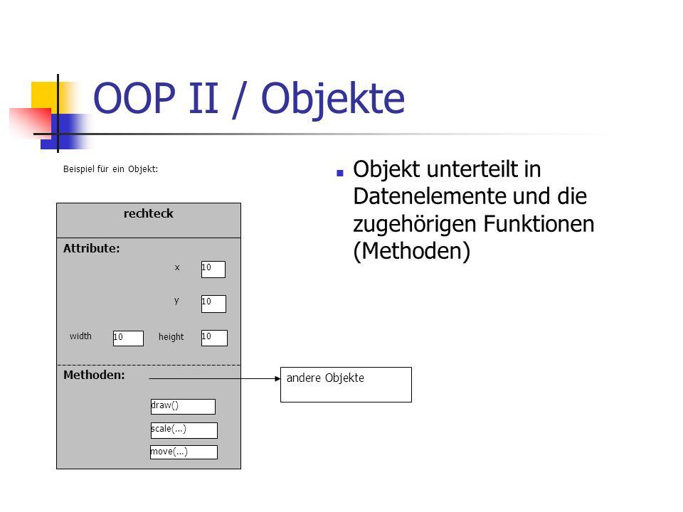 OOP II / Objekte Objekt unterteilt in Datenelemente und die zugehörigen Funktionen (Methoden) rechteck Attribute: Methoden: 10 draw() scale(…) move(…)