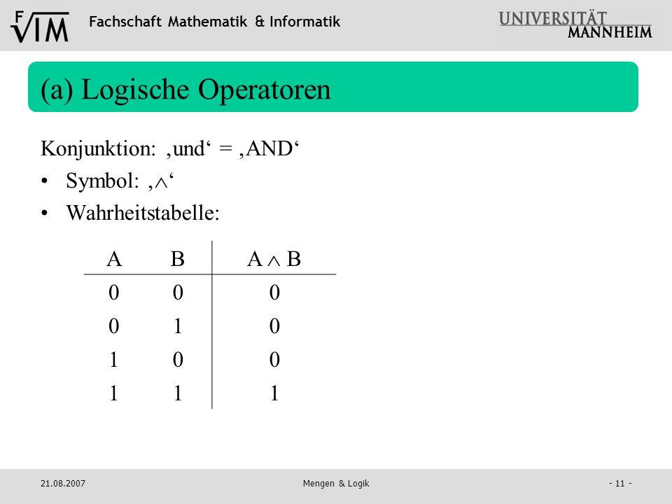 Fachschaft Mathematik & Informatik 21.08.2007Mengen & Logik- 11 - (a) Logische Operatoren Konjunktion: und = AND Symbol: Wahrheitstabelle: AB A B 00 0