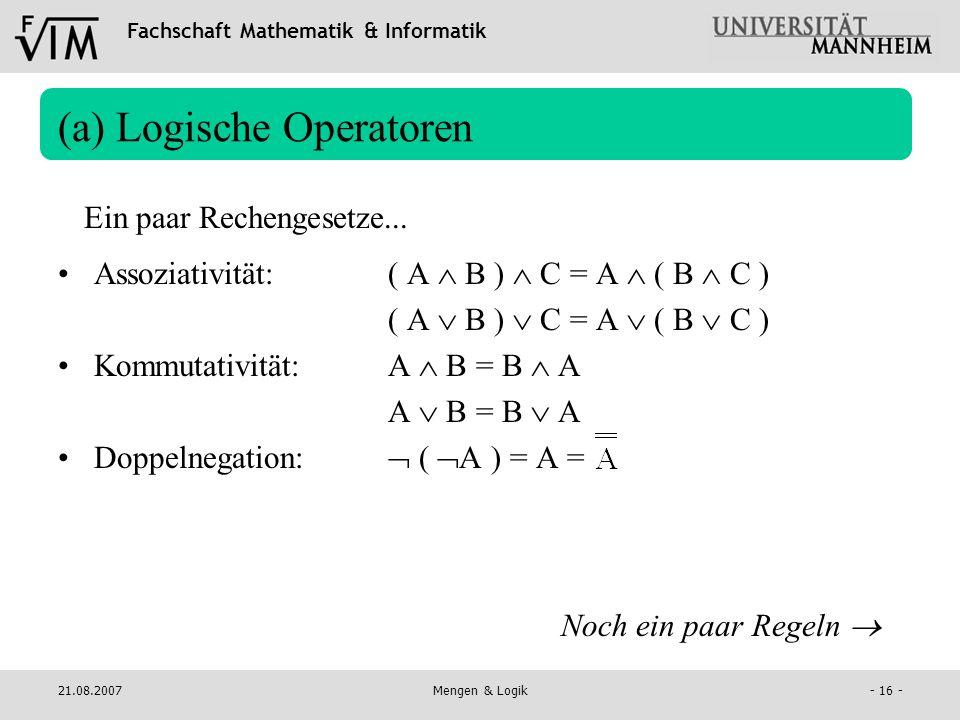 Fachschaft Mathematik & Informatik 21.08.2007Mengen & Logik- 16 - (a) Logische Operatoren Assoziativität:( A B ) C = A ( B C ) ( A B ) C = A ( B C ) K