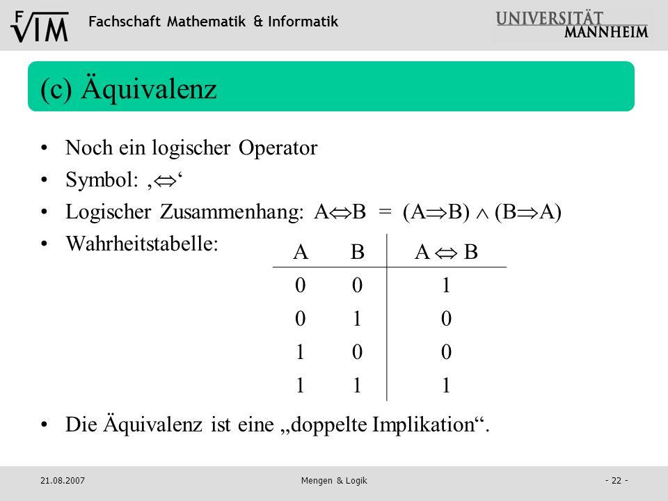 Fachschaft Mathematik & Informatik 21.08.2007Mengen & Logik- 22 - (c) Äquivalenz Noch ein logischer Operator Symbol: Logischer Zusammenhang: A B = (A