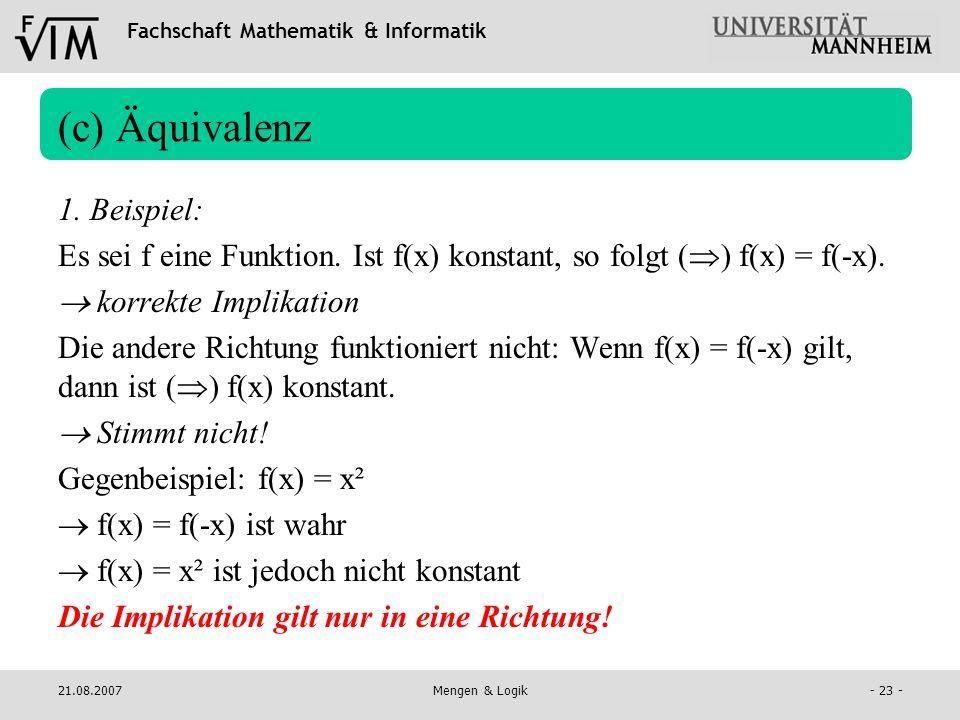 Fachschaft Mathematik & Informatik 21.08.2007Mengen & Logik- 23 - (c) Äquivalenz 1. Beispiel: Es sei f eine Funktion. Ist f(x) konstant, so folgt ( )
