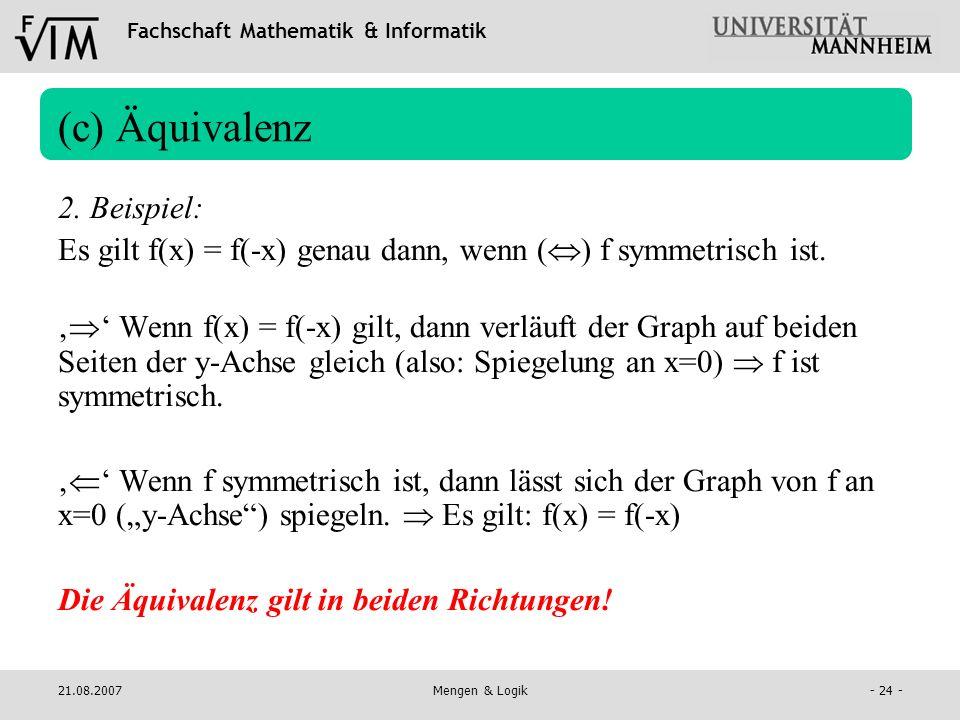 Fachschaft Mathematik & Informatik 21.08.2007Mengen & Logik- 24 - (c) Äquivalenz 2. Beispiel: Es gilt f(x) = f(-x) genau dann, wenn ( ) f symmetrisch