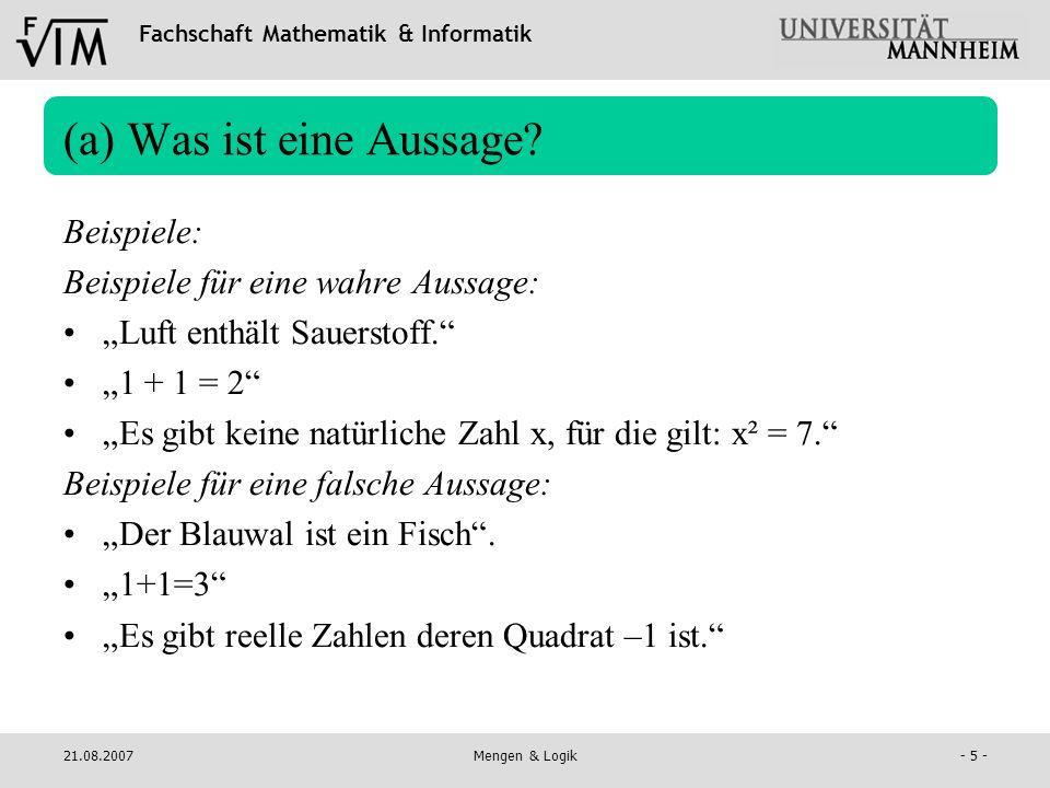 Fachschaft Mathematik & Informatik 21.08.2007Mengen & Logik- 16 - (a) Logische Operatoren Assoziativität:( A B ) C = A ( B C ) ( A B ) C = A ( B C ) Kommutativität:A B = B A A B = B A Doppelnegation: ( A ) = A = Ein paar Rechengesetze...