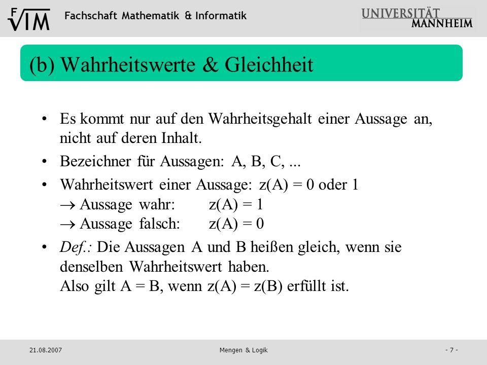 Fachschaft Mathematik & Informatik 21.08.2007Mengen & Logik- 7 - (b) Wahrheitswerte & Gleichheit Es kommt nur auf den Wahrheitsgehalt einer Aussage an