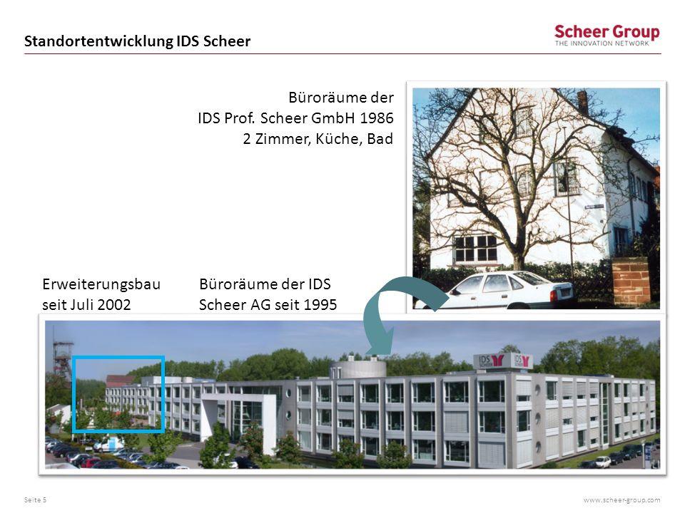 www.scheer-group.com Standortentwicklung IDS Scheer Seite 5 Büroräume der IDS Prof. Scheer GmbH 1986 2 Zimmer, Küche, Bad Erweiterungsbau seit Juli 20