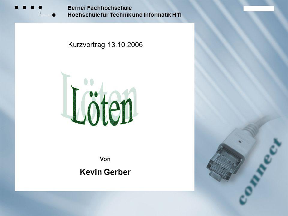 Berner Fachhochschule Hochschule für Technik und Informatik HTI Kurzvortrag :: Löten Inhaltsverzeichnis Löten.