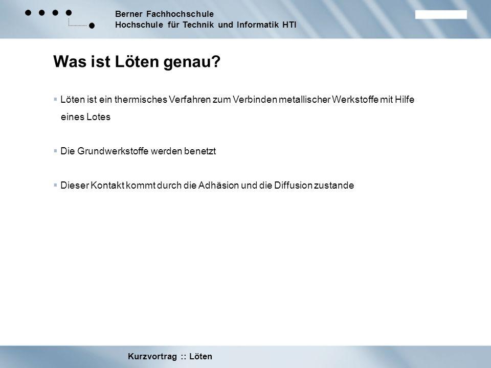 Berner Fachhochschule Hochschule für Technik und Informatik HTI Kurzvortrag :: Löten Geschichte Löten war schon 5000 Jahre v.