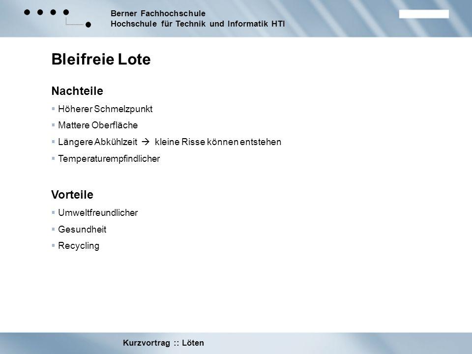 Berner Fachhochschule Hochschule für Technik und Informatik HTI Kurzvortrag :: Löten Bleifreie Lote Nachteile Höherer Schmelzpunkt Mattere Oberfläche