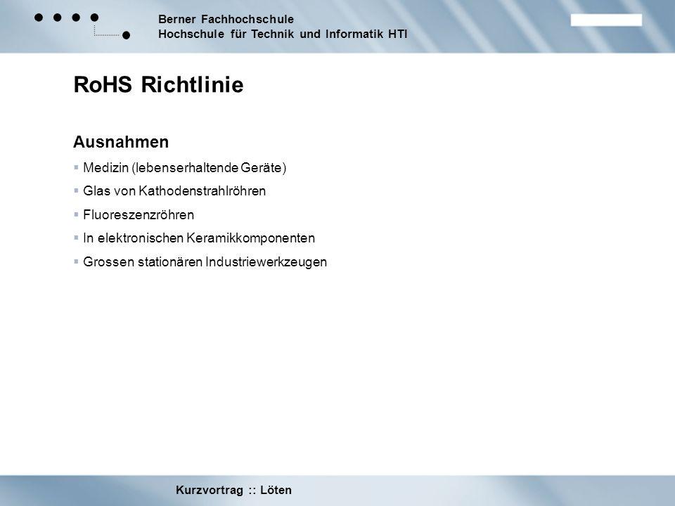 Berner Fachhochschule Hochschule für Technik und Informatik HTI Kurzvortrag :: Löten RoHS Richtlinie Ausnahmen Medizin (lebenserhaltende Geräte) Glas