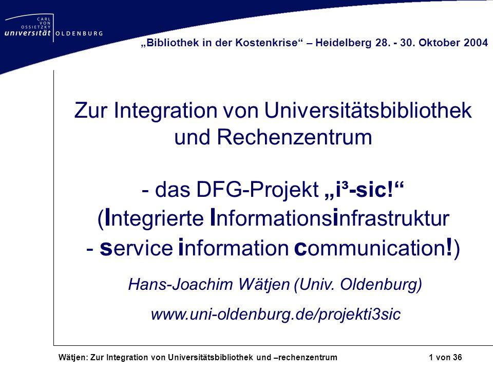 Wätjen: Zur Integration von Universitätsbibliothek und –rechenzentrum 22 von 36 Organisatorische und operationale Integration Umsetzung in Phasen: 1.Errichtung aus BIS, HRZ, IT-Verw.