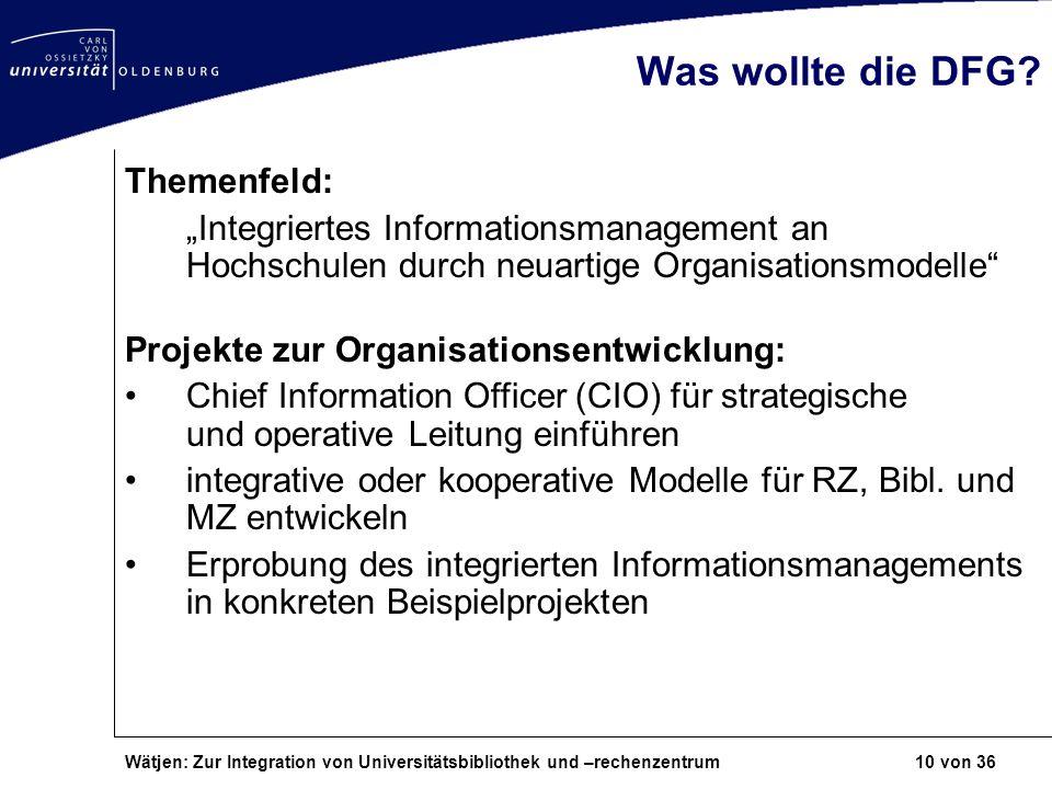 Wätjen: Zur Integration von Universitätsbibliothek und –rechenzentrum 10 von 36 Was wollte die DFG? Themenfeld: Integriertes Informationsmanagement an