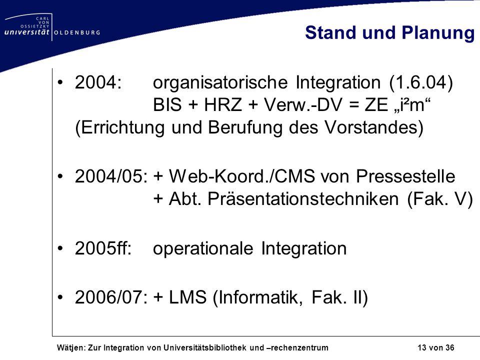 Wätjen: Zur Integration von Universitätsbibliothek und –rechenzentrum 13 von 36 Stand und Planung 2004:organisatorische Integration (1.6.04) BIS + HRZ