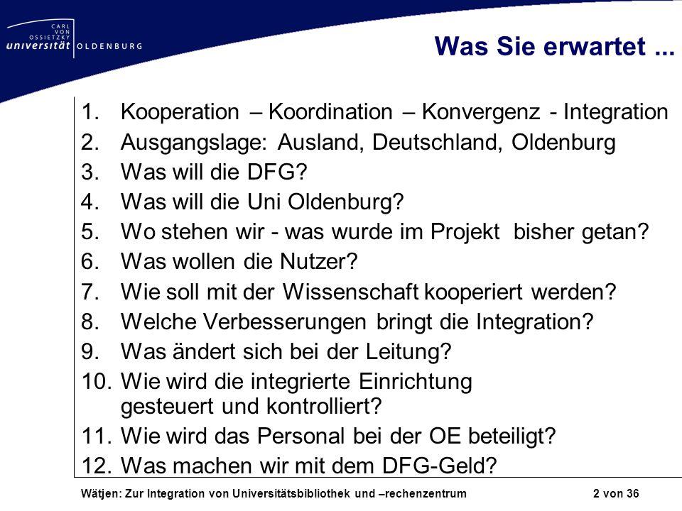 Wätjen: Zur Integration von Universitätsbibliothek und –rechenzentrum 2 von 36 Was Sie erwartet... 1.Kooperation – Koordination – Konvergenz - Integra