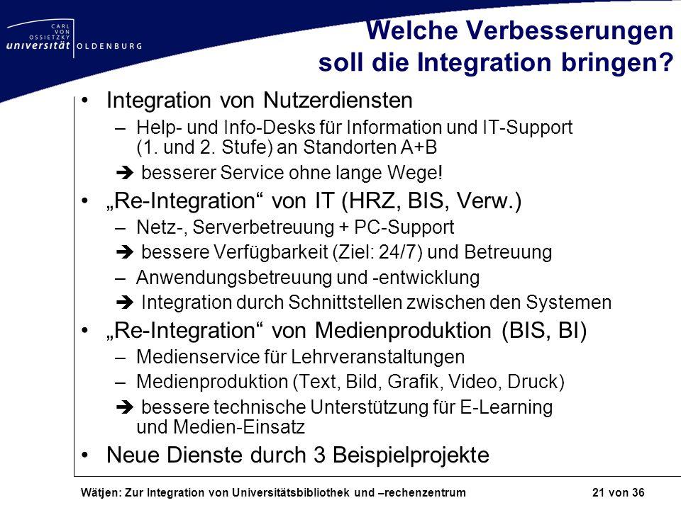 Wätjen: Zur Integration von Universitätsbibliothek und –rechenzentrum 21 von 36 Welche Verbesserungen soll die Integration bringen? Integration von Nu