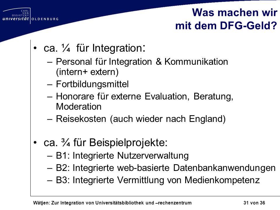 Wätjen: Zur Integration von Universitätsbibliothek und –rechenzentrum 31 von 36 Was machen wir mit dem DFG-Geld? ca. ¼ für Integration : –Personal für