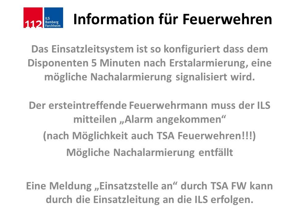 Information für Feuerwehren Das Einsatzleitsystem ist so konfiguriert dass dem Disponenten 5 Minuten nach Erstalarmierung, eine mögliche Nachalarmieru
