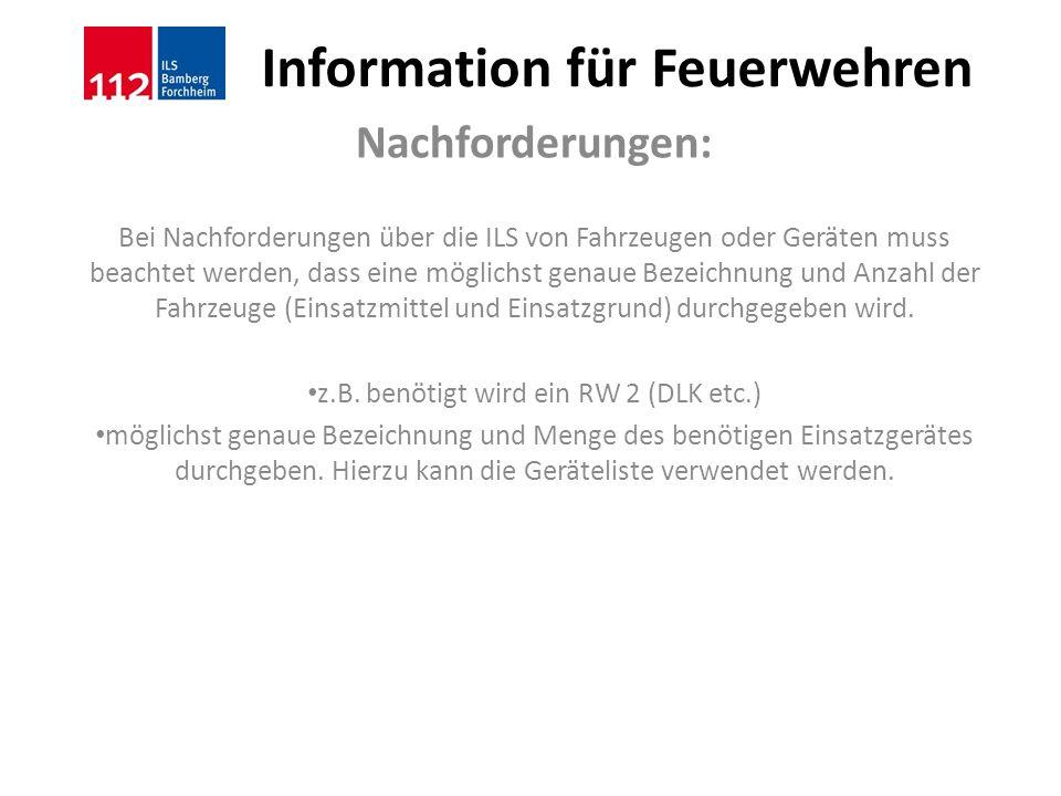 Information für Feuerwehren Nachforderungen: Bei Nachforderungen über die ILS von Fahrzeugen oder Geräten muss beachtet werden, dass eine möglichst ge
