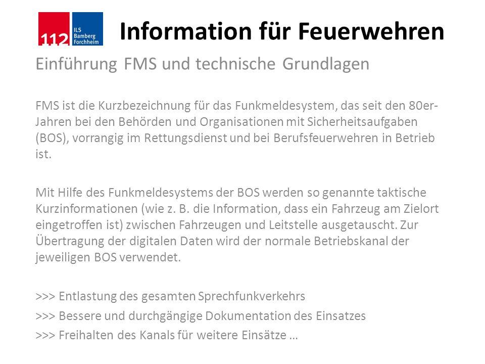 Information für Feuerwehren Einführung FMS und technische Grundlagen FMS ist die Kurzbezeichnung für das Funkmeldesystem, das seit den 80er- Jahren be