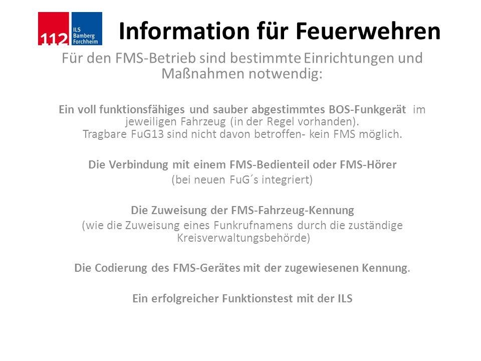 Information für Feuerwehren Für den FMS-Betrieb sind bestimmte Einrichtungen und Maßnahmen notwendig: Ein voll funktionsfähiges und sauber abgestimmte