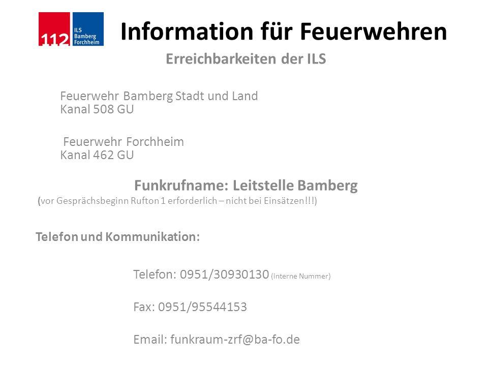 Information für Feuerwehren Erreichbarkeiten der ILS Feuerwehr Bamberg Stadt und Land Kanal 508 GU Feuerwehr Forchheim Kanal 462 GU Funkrufname: Leits