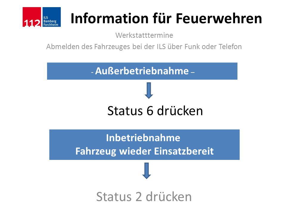 Information für Feuerwehren Werkstatttermine Abmelden des Fahrzeuges bei der ILS über Funk oder Telefon Status 2 drücken Status 6 drücken - Außerbetri