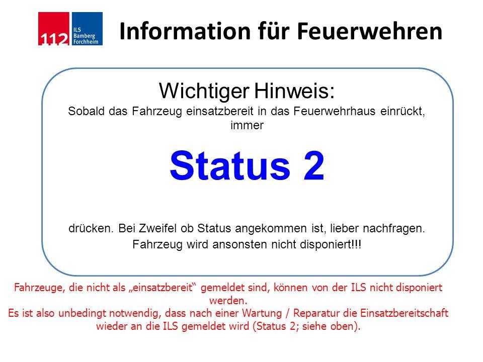 Information für Feuerwehren Wichtiger Hinweis: Sobald das Fahrzeug einsatzbereit in das Feuerwehrhaus einrückt, immer Status 2 drücken. Bei Zweifel ob