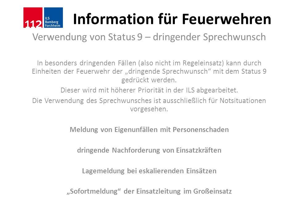 Information für Feuerwehren Verwendung von Status 9 – dringender Sprechwunsch In besonders dringenden Fällen (also nicht im Regeleinsatz) kann durch E